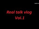 Real talk vlog Vol.1