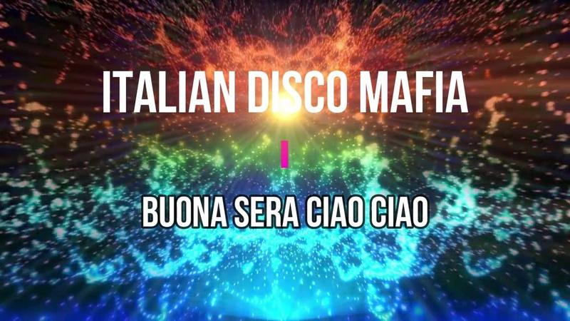 Italian Disco Mafia - Buona Sera Ciao Ciao (Cover Of Mauro)