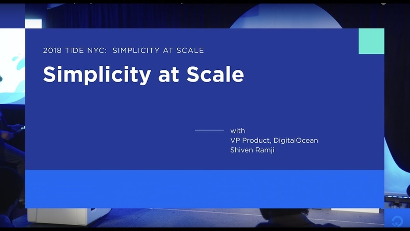 TIDE NYC 2018 Simplicity at Scale with Shiven Ramji