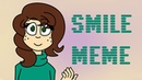 Smile meme [Friendlies]