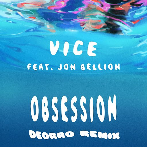 Vice альбом Obsession (feat. Jon Bellion) [Deorro Remix]