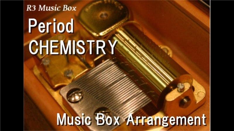 Period/CHEMISTRY [Music Box] (Anime