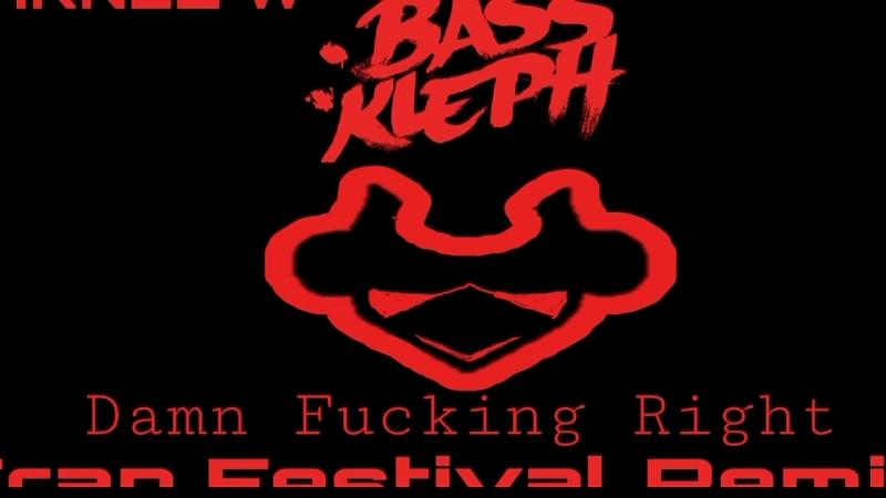 Bass Kleph - Damn Fucking Right (LARNEL W Trap Festival Remix)