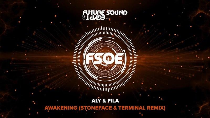 Aly Fila - Awakening (Stoneface Terminal Remix)