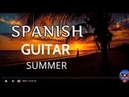 SPANISH GUITAR SUMMER MIX BEST ROMANTIC LATIN LOVE SONGS INSTRUMENTAL RELAXING MUSIC HITS