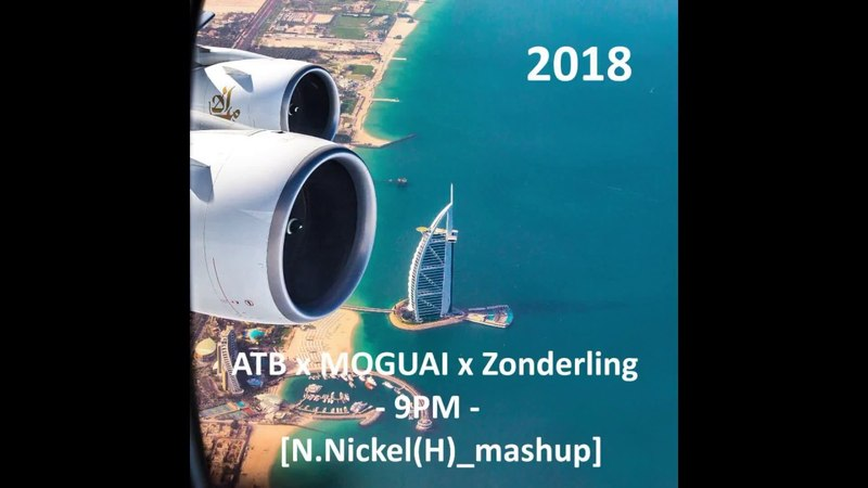 ATB х MOGUAI х Zonderling - 9PM [N.Nickel(H)_mashup]