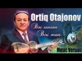Ortiq Otajanov Biri sansan biri Man??