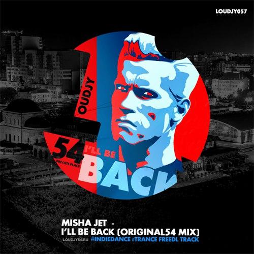 Misha Jet - I'll Be Back (Original54 Mix) [2018]