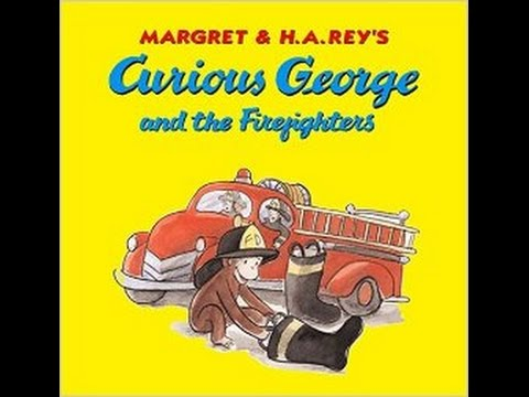 Curious George and the Firefighters by: Margaret and H.A Reys