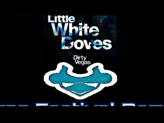 Dirty Vegas - Little White Doves (LARNEL W Trap Festival Remix)