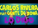 CARLOS RIVERA FEAT.GENTE DE ZONA - LO DIGO