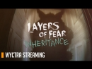 WYCTRA STREAMING Layers of Fear: Inheritance (18) [RUS]
