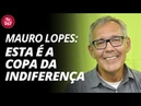 Mauro Lopes: esta é a Copa da indiferença