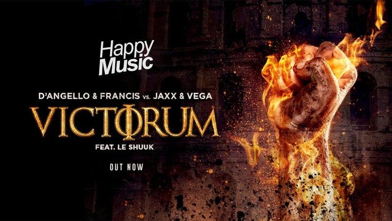 D'Angello Francis and Jaxx Vega featuring Le Shuuk - Victorum (Official Radio Edit)