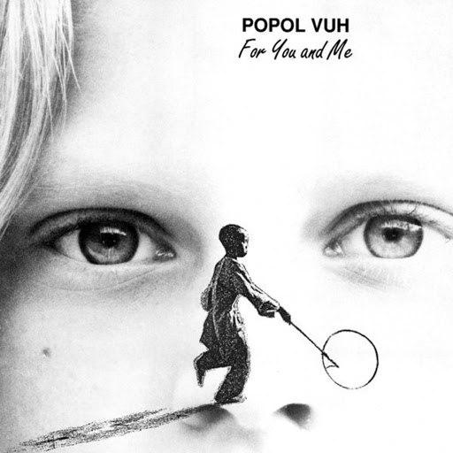 Popol Vuh альбом For You And Me