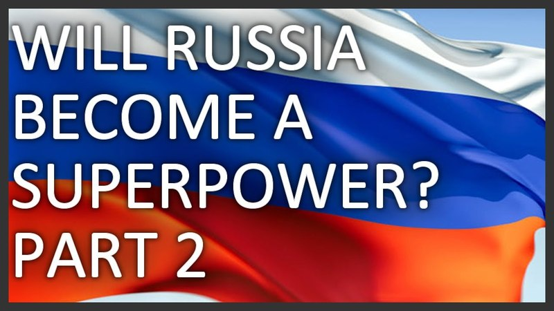 Will Russia become a superpower? Part 2/2