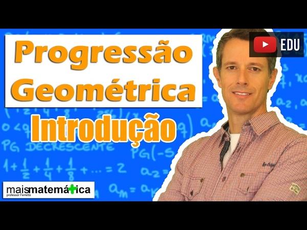 Progressão Geométrica PG Introdução Aula 1 de 8