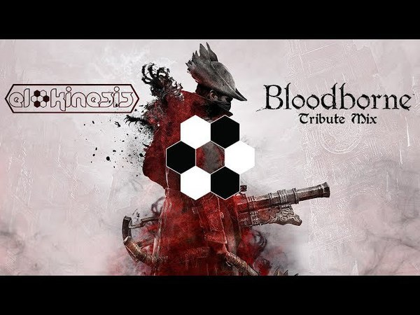 El Kinesis - Bloodborne Tribute Mix v2 (2018 Hard, Techy, Neurofunk, Jump Up Drum Bass)