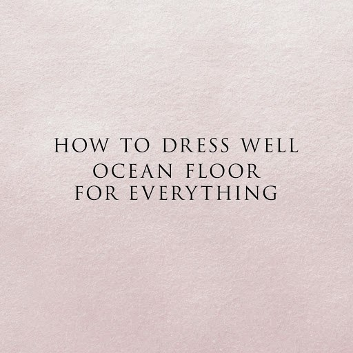 How to Dress Well альбом Ocean Floor For Everything
