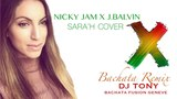 X (EQUIS) NICKY JAM x J. BALVIN FRENCH VERSION (SARA'H COVER ) (Bachata Remix Dj Tony BFG)2018