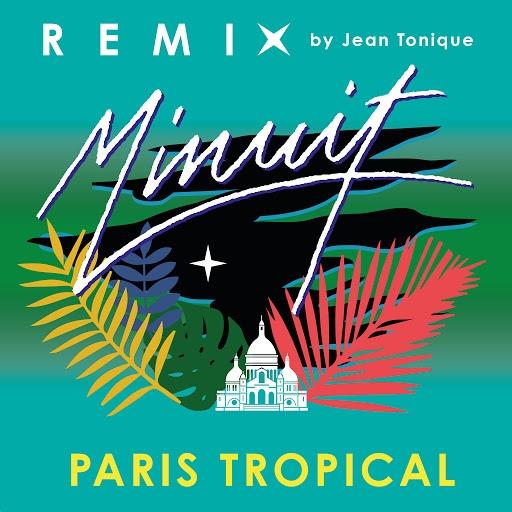 Minuit альбом Paris Tropical (Jean Tonique Remix)