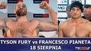 TYSON FURY vs FRANCESCO PIANETA 18 SIERPNIA