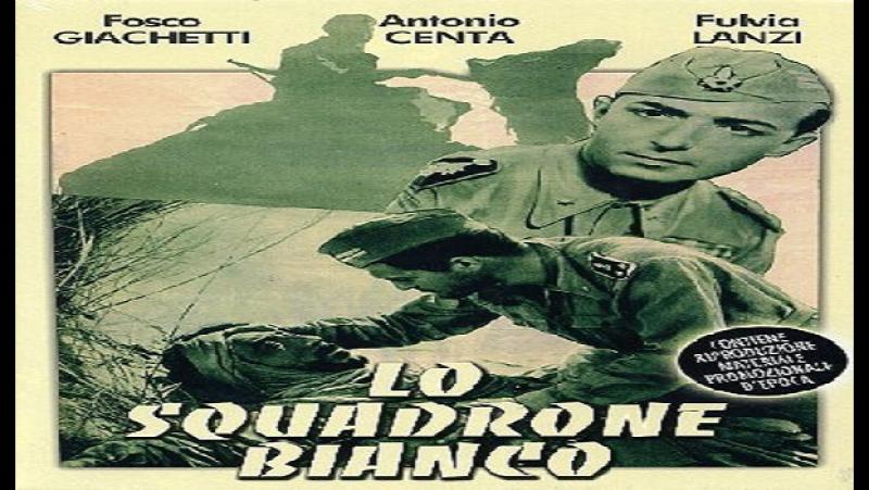 Lo squadrone bianco- Augusto Genina 1936- Fosco Giachetti Antonio Centa Fulvia Lanzi Cesare Polacco Guido Celano