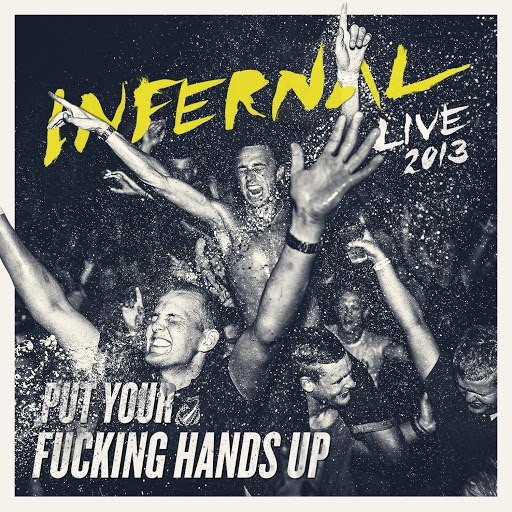 Infernal альбом Put Your F**king Hands Up (Live 2013)