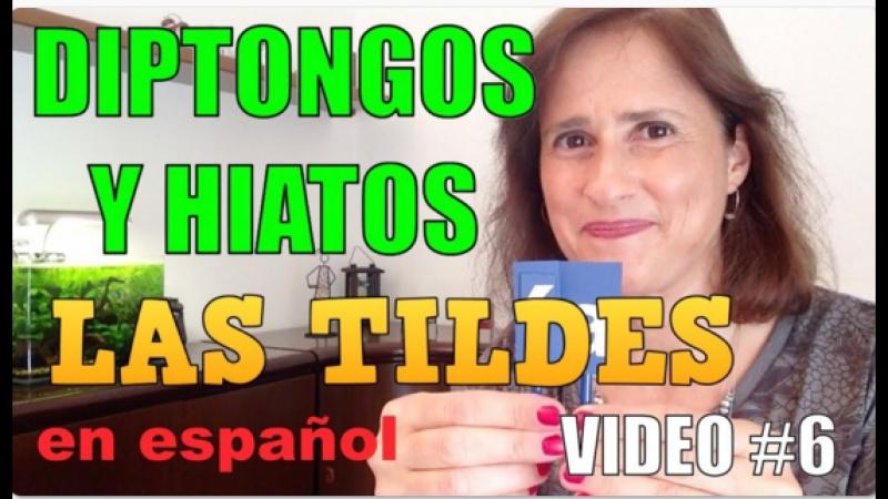 El uso de las tildes en español (parte 6) - Diptongos y Hiatos (con tilde)