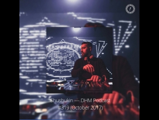 Deep House Moscow: Shushukin — Shushukin — DHM Podcast #319 (October 2017)