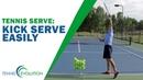 TENNIS SERVE   How To Hit A Kick Serve Easily