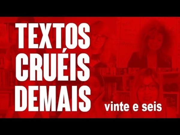 TEXTOS CRUÉIS DEMAIS | Vinte e Seis
