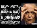 METAL ROCK = DROGAS, O que acontece com o corpo quando é tocado esse estilo?   Dr Lair Ribeiro