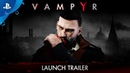 Vampyr - Launch Trailer | PS4