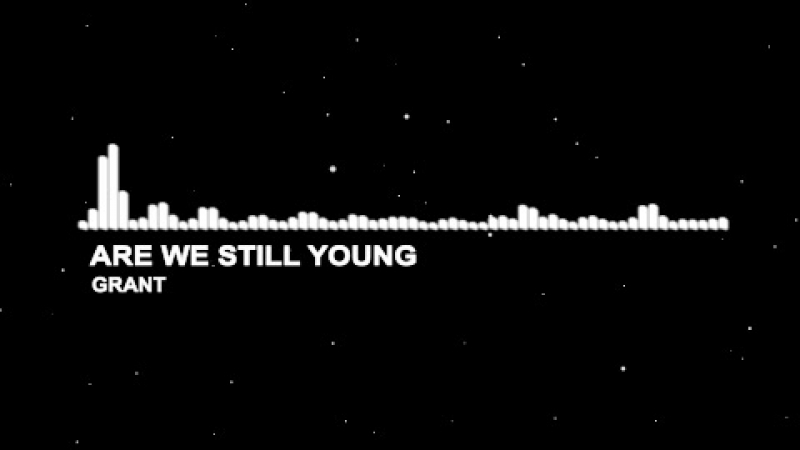 Grant - are we still young