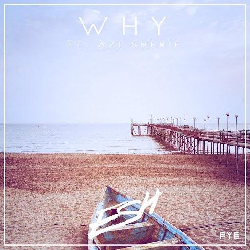 ESH альбом Why (feat. Azi Sherif)
