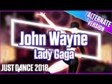 Just Dance 2018 | John Wayne - Lady Gaga | Extreme version | Just Dance 2017 [Mod]
