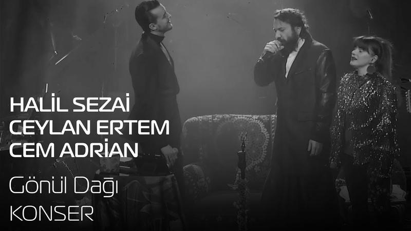 Halil Sezai - Cem Adrian - Ceylan Ertem | Gönül Dağı (Konser)