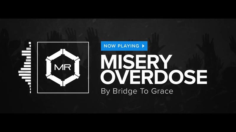 Bridge To Grace - Misery Overdose [HD]