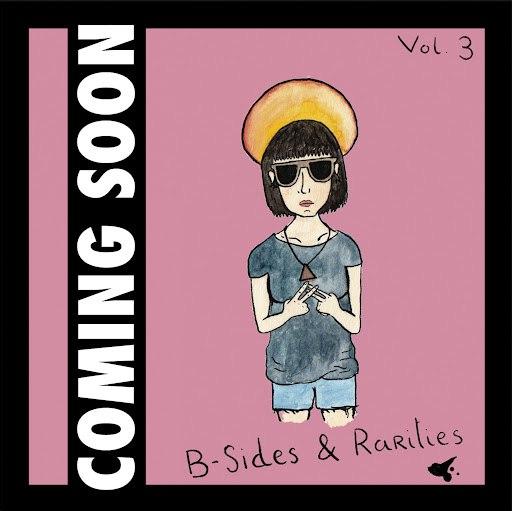 Coming Soon альбом B-Sides & Rarities, Vol. 3