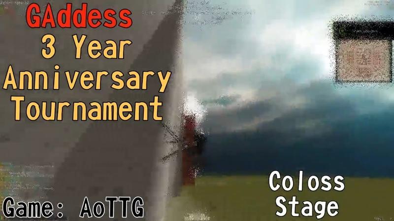 [AoTTG] Coloss Stage - GAddess 3 Year Anniversary Tournament