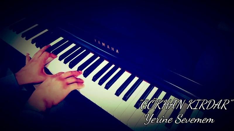 Yerine Sevemem...GÖKHAN KIRDAR (Piyano cover)piyano ile çalınan şarkılar