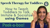 Speech Therapy for Toddlers How to Teach Toddlers to Talk Imitate and Socialize using Games PEEKABOO