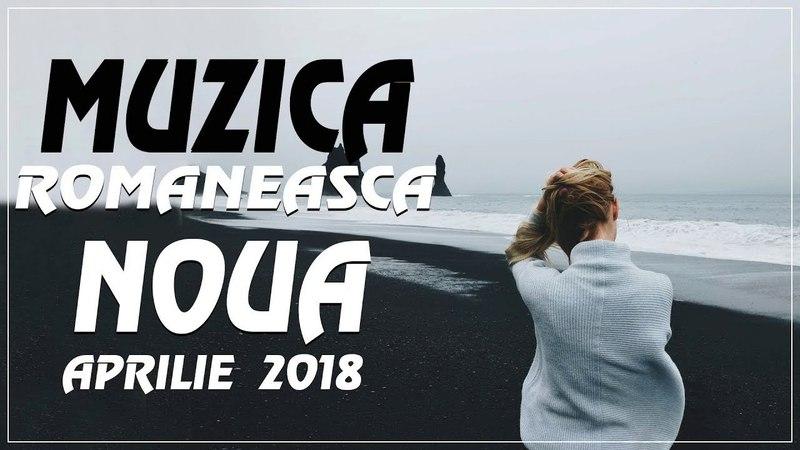 Selectie Muzica Noua Romaneasca Aprilie Mai 2018 Romanian Fresh Tracks Melodii Noi 2018