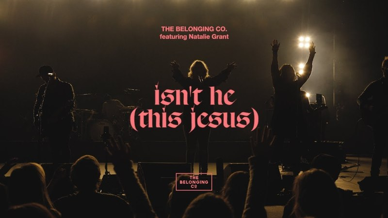 Isn't He (This Jesus) [feat. Natalie Grant] The Belonging Co
