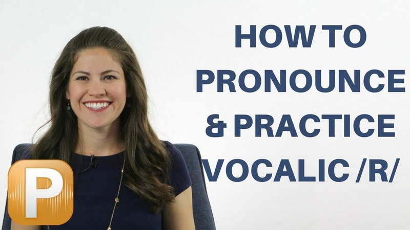 How To Pronounce Practice Vocalic R