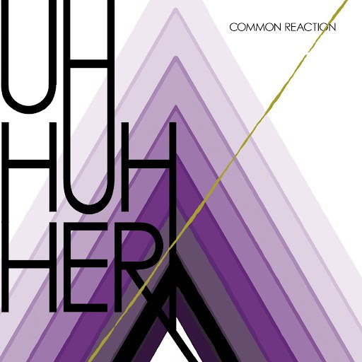 Uh Huh Her альбом Common Reaction