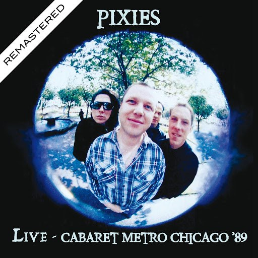 Pixies альбом Live At The Cabaret Metro, Chicago '89 (Remastered)