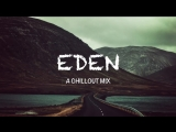 Best of EDEN The Eden Project _ A Chillout Mix
