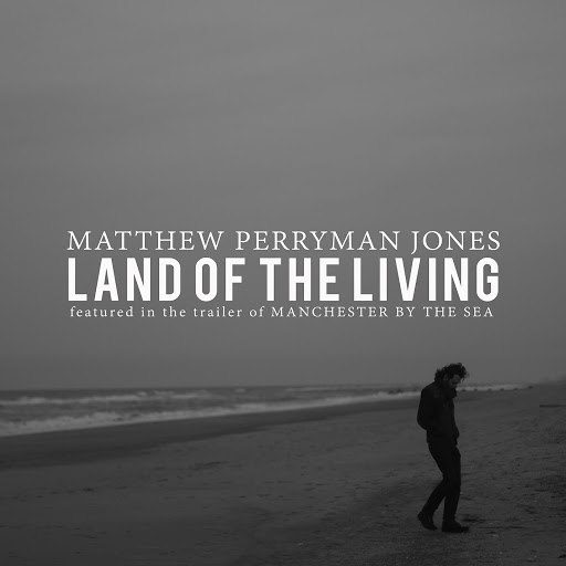 """Matthew Perryman Jones альбом Land of the Living (From the Trailer of """"Manchester by the Sea"""")"""